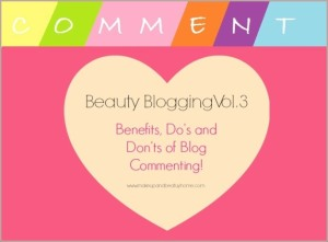 Benefits, Do's and Don'ts of Blog Commenting : Beauty Blogging Vol.3