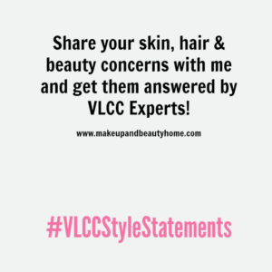 Share Your Skin & Hair Concerns with the VLCC Experts and Get them Answered! : #VLCCStyleStatements